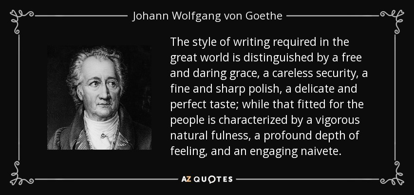 Johann Wolfgang Von Goethe Quote The Style Of Writing Required In