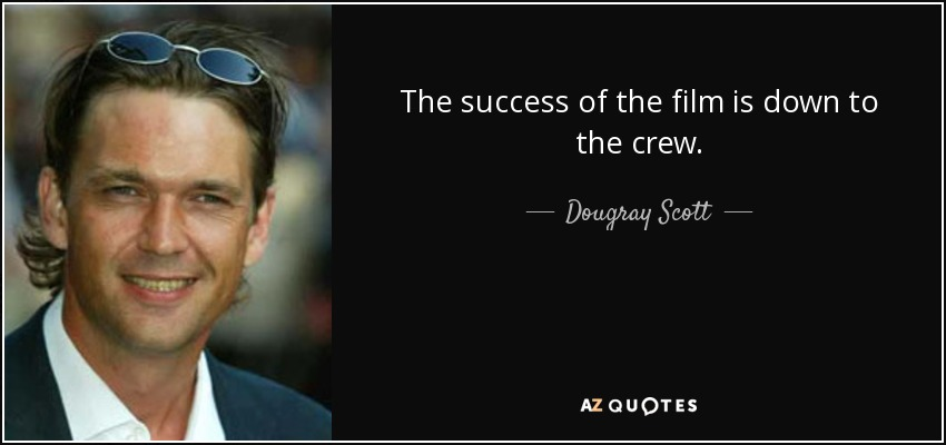 The success of the film is down to the crew. - Dougray Scott
