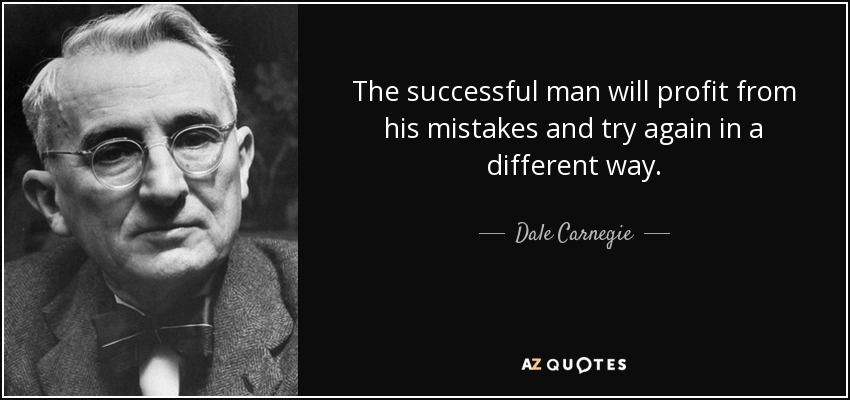 The successful man will profit from his mistakes and try again in a different way. - Dale Carnegie