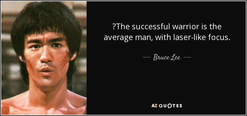 ‎The successful warrior is the average man, with laser-like focus. - Bruce Lee