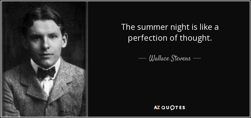 The summer night is like a perfection of thought. - Wallace Stevens