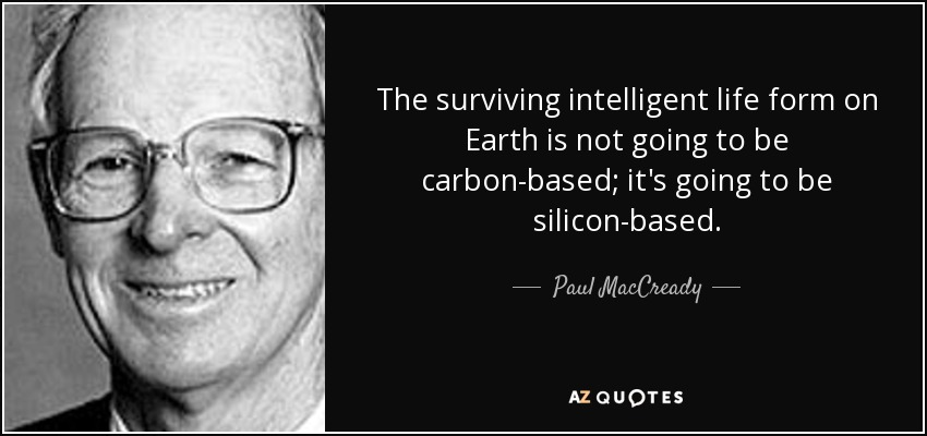 Paul MacCready quote: The surviving intelligent life form on Earth ...