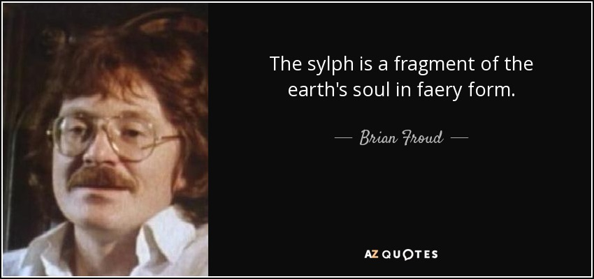 The sylph is a fragment of the earth's soul in faery form. - Brian Froud