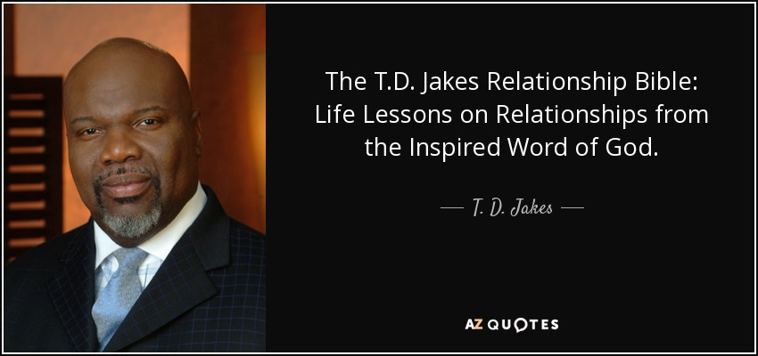 T D Jakes Quote The TD Jakes Relationship Bible Life Lessons Awesome Relationship Quotes By Td Jakes