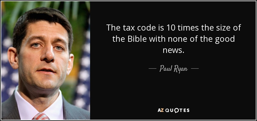 The tax code is 10 times the size of the Bible with none of the good news. - Paul Ryan