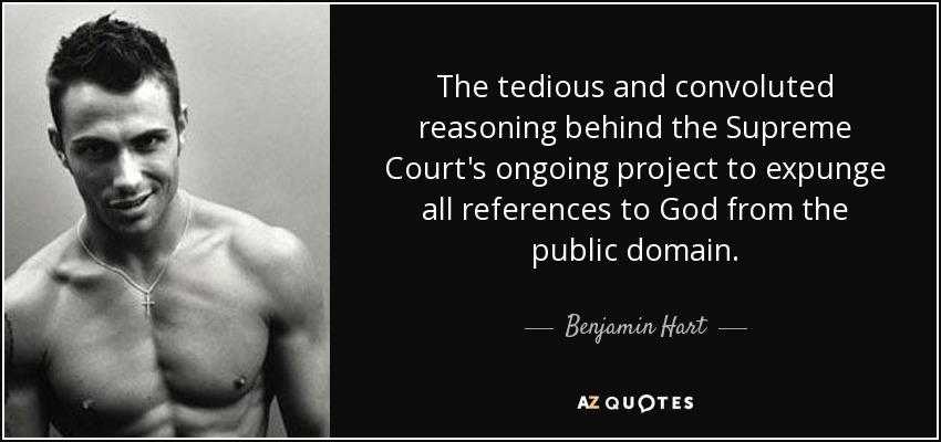 Benjamin Hart Quote: The Tedious And Convoluted Reasoning
