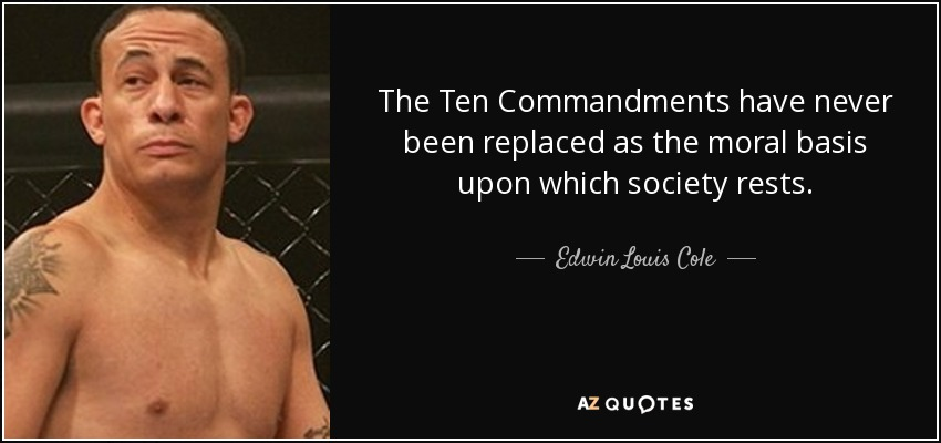 The Ten Commandments have never been replaced as the moral basis upon which society rests. - Edwin Louis Cole