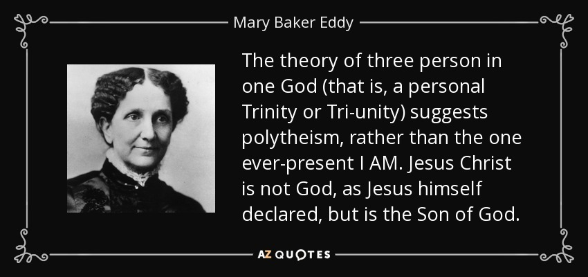 Mary Baker Eddy Quote The Theory Of Three Person In One God That Is