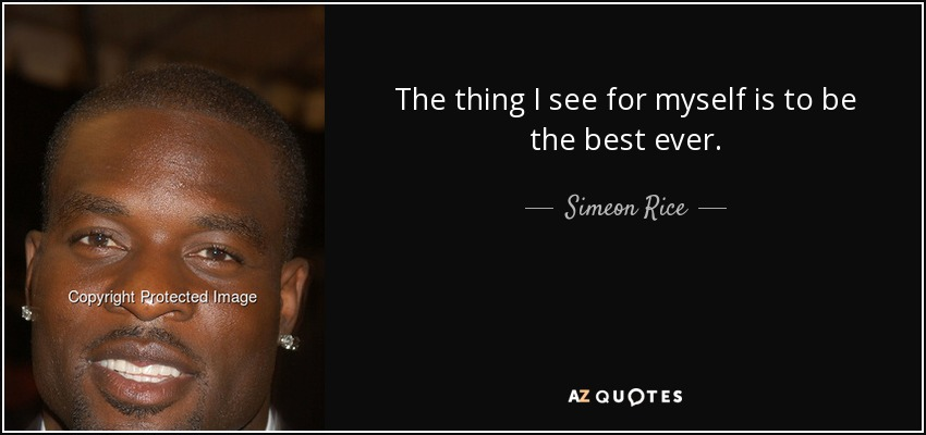 The thing I see for myself is to be the best ever. - Simeon Rice