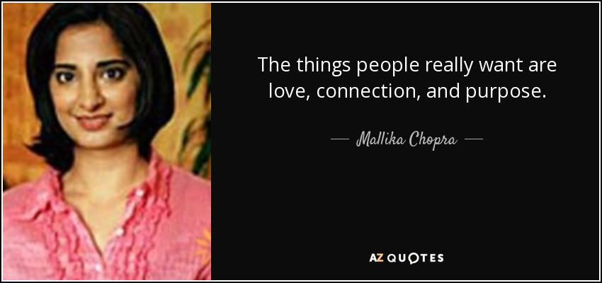 The things people really want are love, connection, and purpose. - Mallika Chopra
