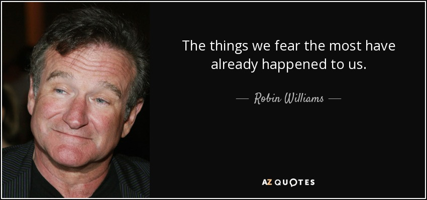 Image result for the things we fear the most have already happened to us quote