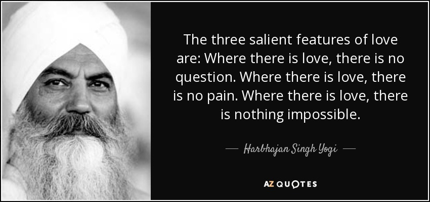 Harbhajan Singh Yogi Quote The Three Salient Features Of Love Are