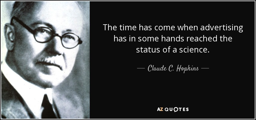 The time has come when advertising has in some hands reached the status of a science. - Claude C. Hopkins