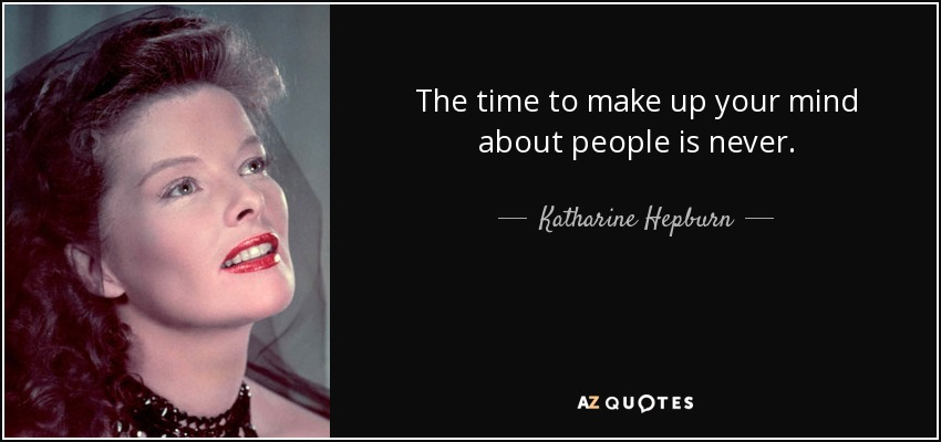 Katharine Hepburn Quote The Time To Make Up Your Mind About People