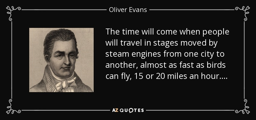 Robert Fulton Quotes: Oliver Evans Quote: The Time Will Come When People Will