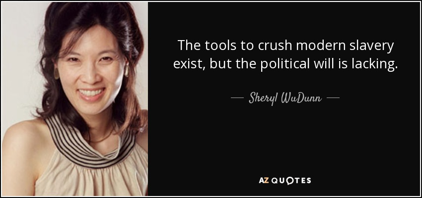 The tools to crush modern slavery exist, but the political will is lacking. - Sheryl WuDunn