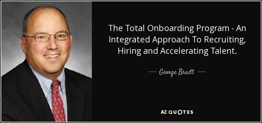 The Total Onboarding Program - An Integrated Approach To Recruiting, Hiring and Accelerating Talent. - George Bradt