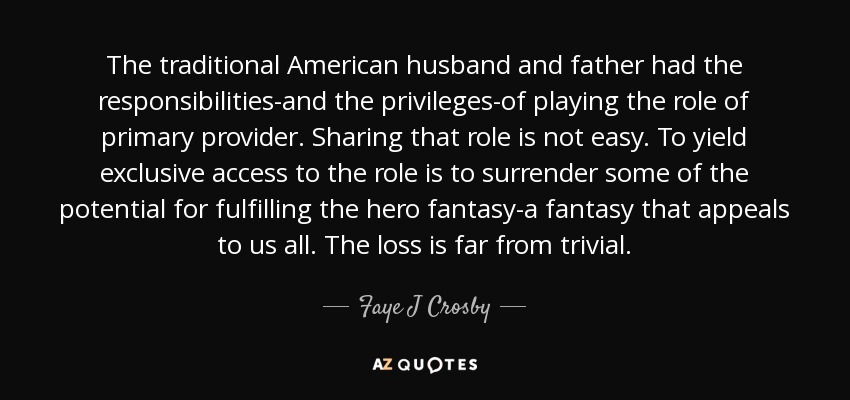 Faye J Crosby Quote The Traditional American Husband And Father Had