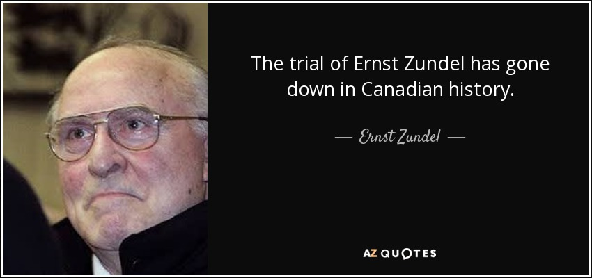 The trial of Ernst Zundel has gone down in Canadian history. - Ernst Zundel