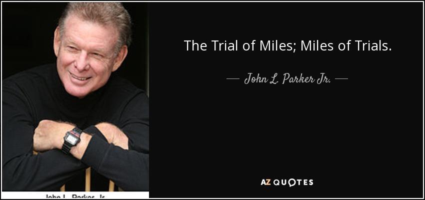 The Trial of Miles; Miles of Trials. - John L. Parker Jr.