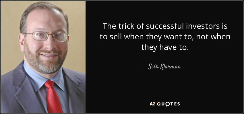 The trick of successful investors is to sell when they want to, not when they have to. - Seth Klarman