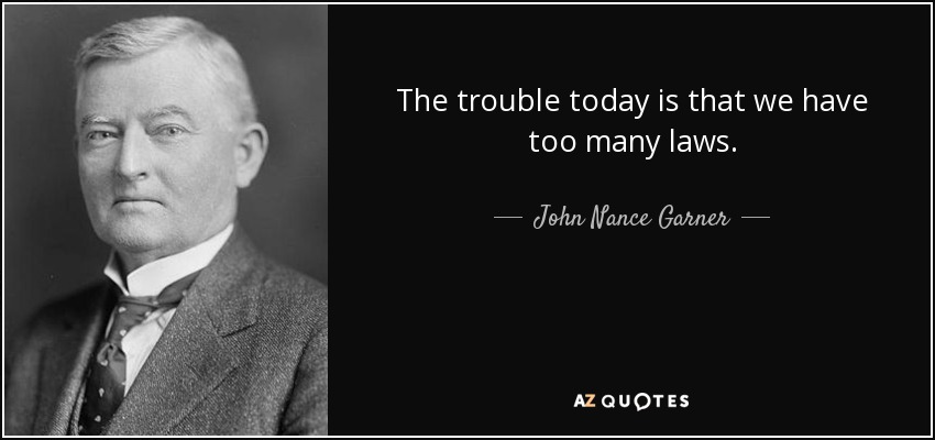 The trouble today is that we have too many laws. - John Nance Garner
