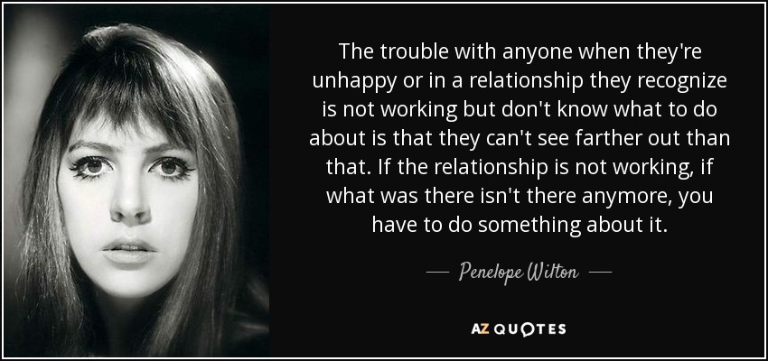Penelope Wilton Quote The Trouble With Anyone When Theyre Unhappy