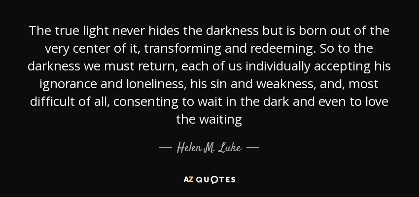 Helen M Luke Quote The True Light Never Hides The Darkness But Is