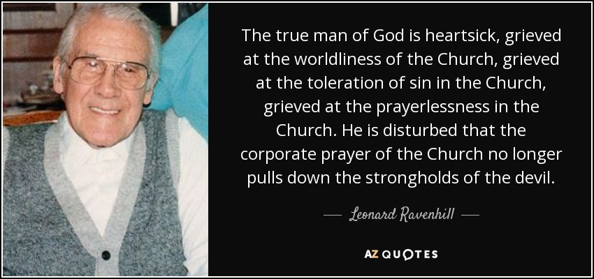 Leonard Ravenhill Quote The True Man Of God Is Heartsick Grieved