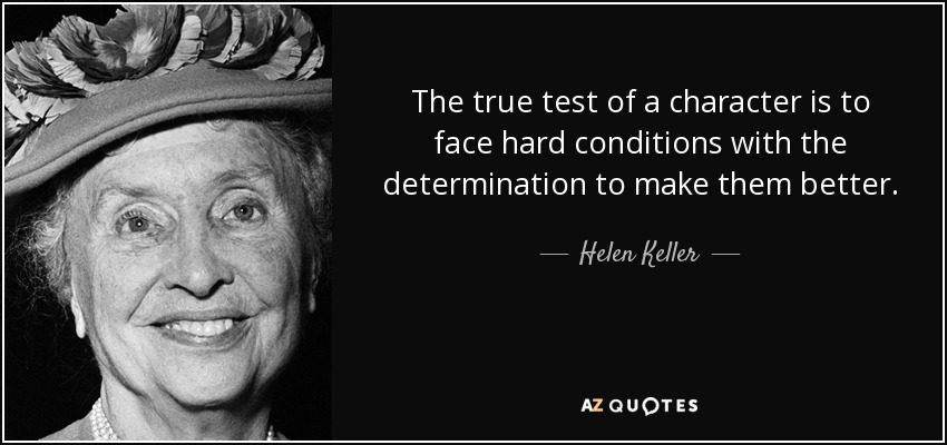 Helen keller quote the true test of a character is to face hard the true test of a character is to face hard conditions with the determination to make thecheapjerseys Gallery