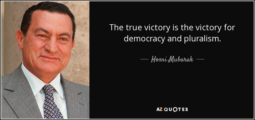 The true victory is the victory for democracy and pluralism. - Hosni Mubarak