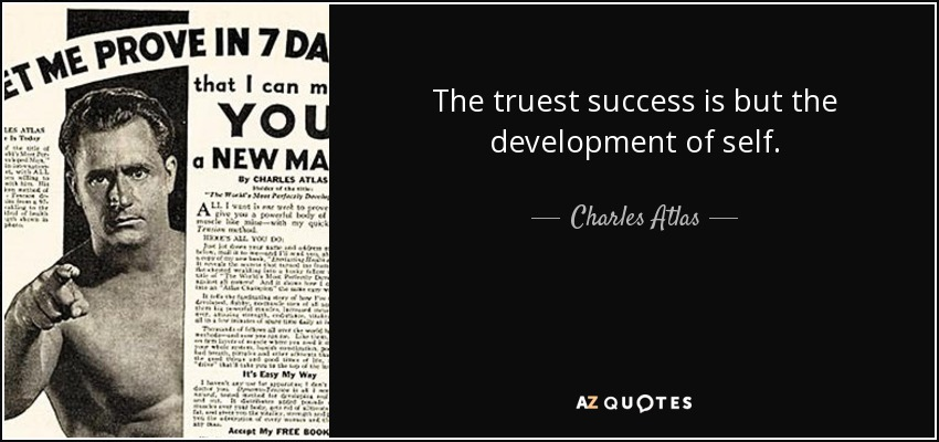 The truest success is but the development of self. - Charles Atlas