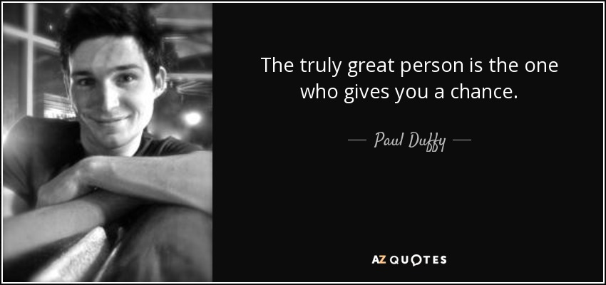 paul duffy quote the truly great person is the one who gives you
