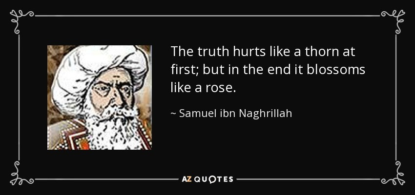 Samuel ibn Naghrillah quote: The truth hurts like a thorn at ...