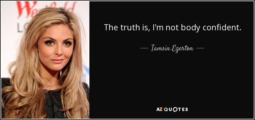 The truth is, I'm not body confident. - Tamsin Egerton