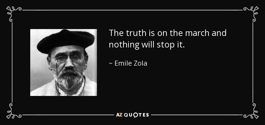 The truth is on the march and nothing will stop it. - Emile Zola