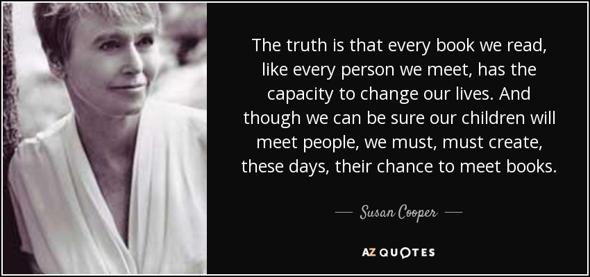 Susan Cooper Quote The Truth Is That Every Book We Read