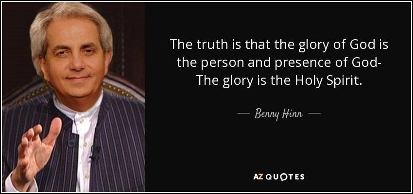 Spirit Of Truth Quotes: Benny Hinn Quote: The Truth Is That The Glory Of God Is The