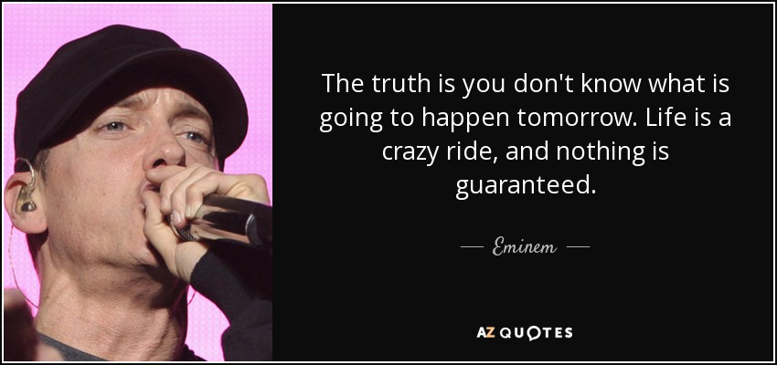 Eminem quote: The truth is you don\'t know what is going to...