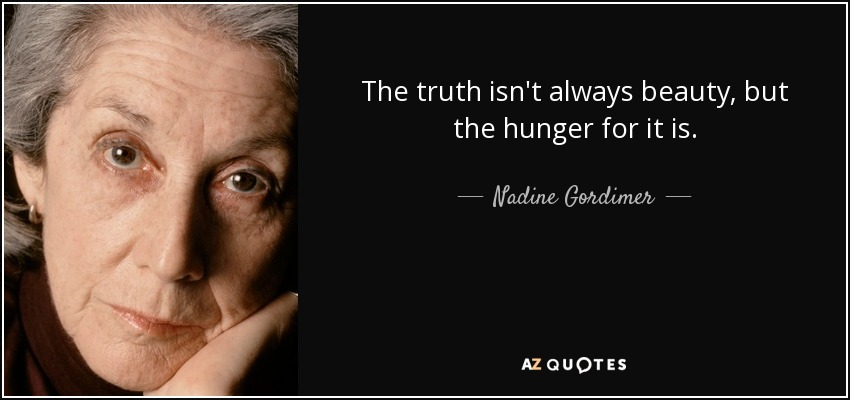 The truth isn't always beauty, but the hunger for it is. - Nadine Gordimer