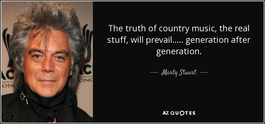 Marty Stuart Quote The Truth Of Country Music The Real Stuff Will