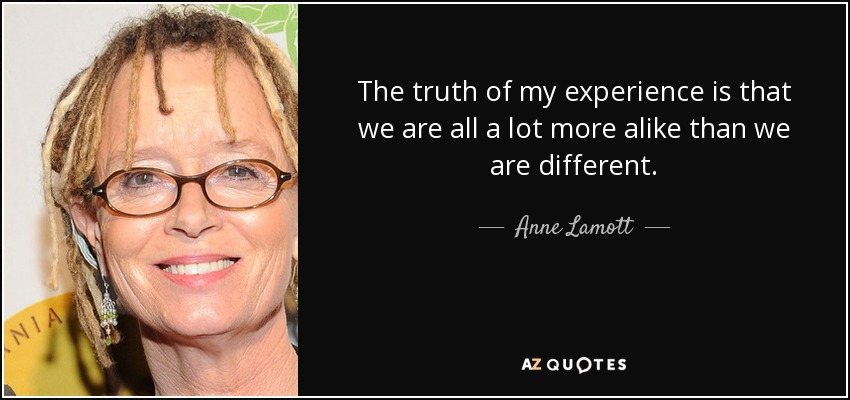 a4a7d77ceca Anne Lamott quote  The truth of my experience is that we are all...