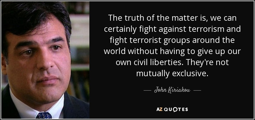The truth of the matter is, we can certainly fight against terrorism and fight terrorist groups around the world without having to give up our own civil liberties. They're not mutually exclusive. - John Kiriakou