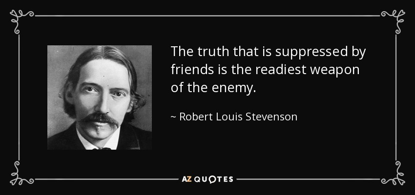 The truth that is suppressed by friends is the readiest weapon of the enemy. - Robert Louis Stevenson