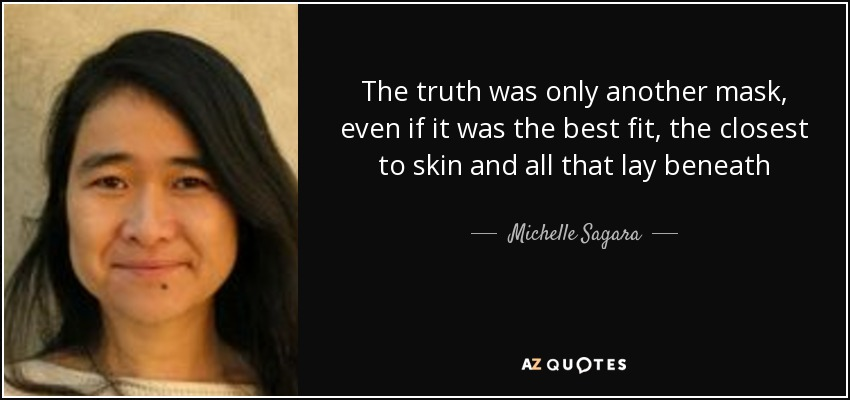 The truth was only another mask, even if it was the best fit, the closest to skin and all that lay beneath - Michelle Sagara