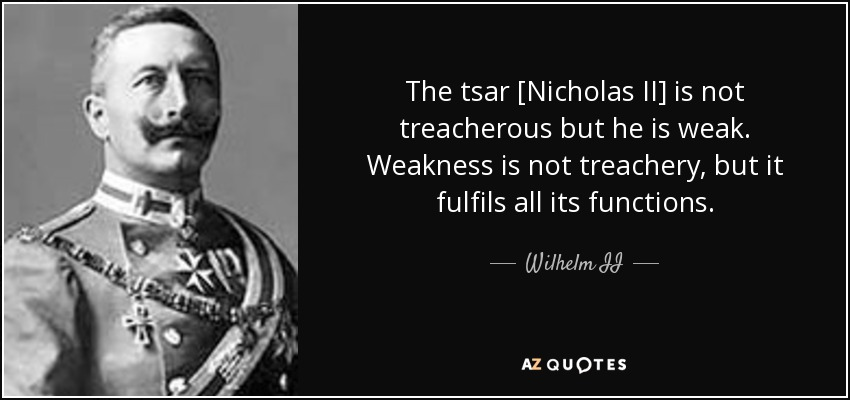 Wilhelm II quote: The tsar [Nicholas II] is not ...
