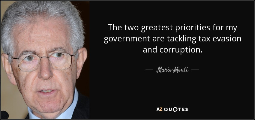 The two greatest priorities for my government are tackling tax evasion and corruption. - Mario Monti