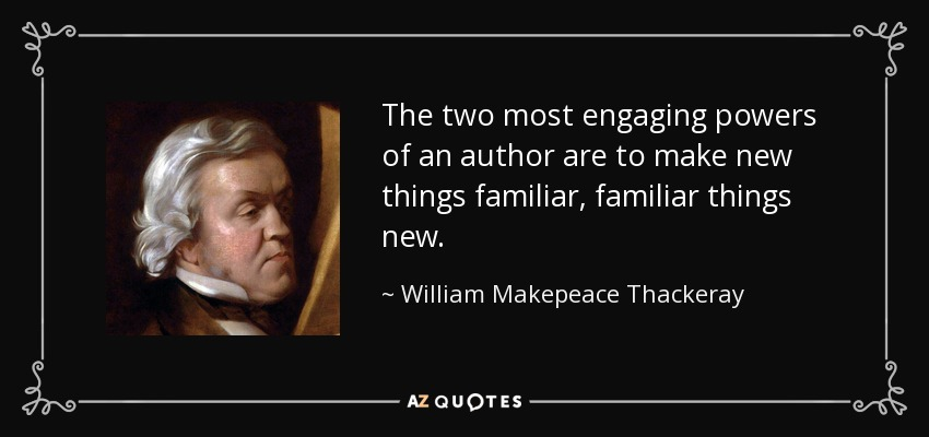 The two most engaging powers of an author are to make new things familiar, familiar things new. - William Makepeace Thackeray