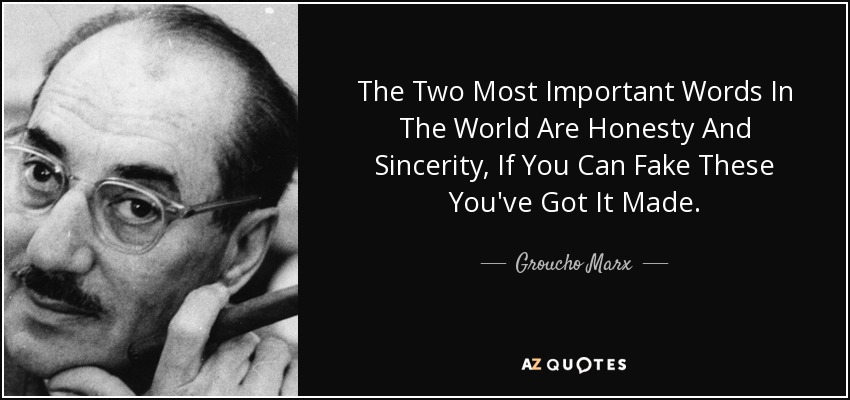 The Two Most Important Words In The World Are Honesty And Sincerity, If You Can Fake These You've Got It Made. - Groucho Marx