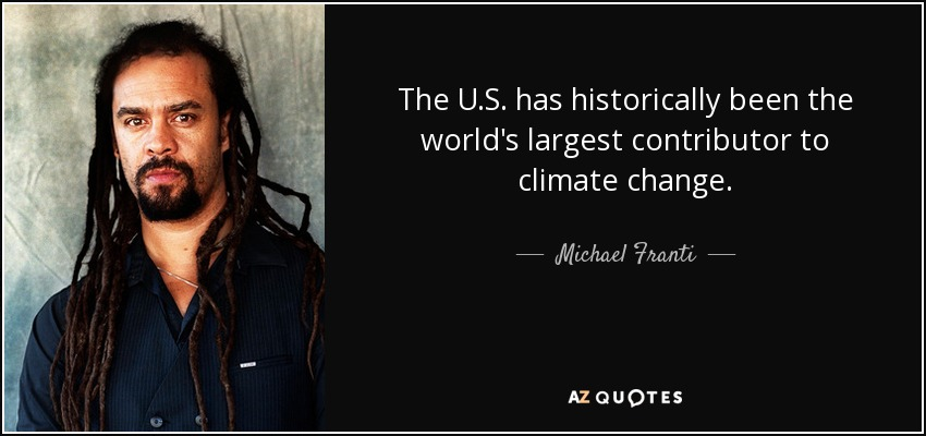The U.S. has historically been the world's largest contributor to climate change. - Michael Franti